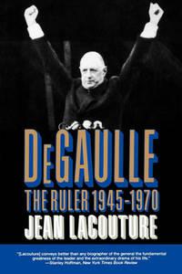 De Gaulle: The Ruler 1945-1970 (Vol. 2)
