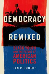 image of Democracy Remixed: Black Youth and the Future of American Politics (Transgressing Boundaries: Studies in Black Politics and Blac)