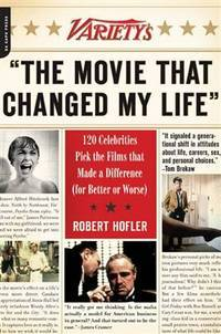 """Variety's """"The Movie That Changed My Life"""": 120 Celebrities Pick the Films that Made a Difference (for Better or Worse) by  Robert Hofler - Paperback - 2009-02-10 - from Bobzbay (SKU: 088934)"""