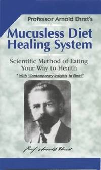 image of Mucusless Diet Healing System: Scientific Method of Eating Your Way to Health