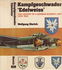 Kampfgeschwader Edelweiss: The History of a German Bomber Unit, 1935-1945