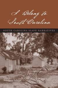 I Belong to South Carolina: South Carolina Slave Narratives