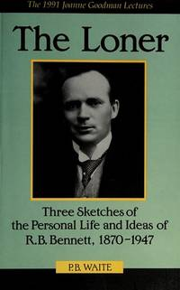 Loner : Three Sketches of the Personal Life and Ideas of R. B. Bennett