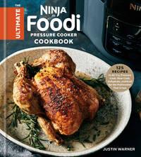 The Ultimate Ninja Foodi Cookbook: 125 Recipes to Air Fry, Pressure Cook, Slow Cook, Dehydrate,...