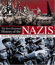 THE NEW ILLUSTRATED HISTORY OF THE NAZIS: RARE PHOTOGRAPHS OF THE THIRD REICH