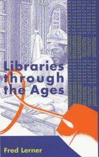 LIBRARIES THROUGH THE AGES.