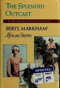 The Splendid Outcast : Beryl Markham's African Stories