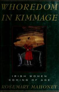 WHOREDOM IN KIMMAGE: Irish Women Coming of Age by  Rosemary Mahoney - First Edition. - (1993). - from Biblioceros Books and Biblio.com