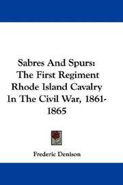 Sabres And Spurs: The First Regiment Rhode Island Cavalry In The Civil War, 1861-1865