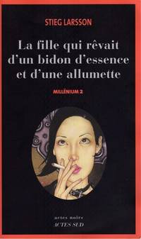 Millennium Volume 2 La Fille Qui RVait D'Un Bidon D'Essence Et D'Une Allumette the Girl Who Dreamed Of a Can Of Gasoline and A Match
