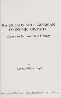 image of Railroads and American Economic Growth: Essays in Econometric History