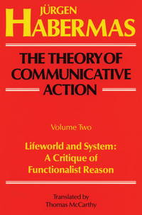 The Theory Of Communicative Action, Volume 2