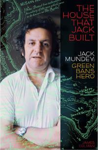 The House That Jack Built: Jack Mundey, Green Bans Hero