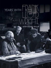 Years with Frank Lloyd Wright : Apprentice to Genius