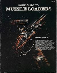 Home Guide to Muzzle Loaders    How to Shoot, Restore, Repair, Build , and Collect