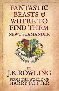 Fantastic Beasts and Where to Find Them (Hogwarts Library Books)- 2009 Edition
