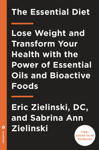 ESSENTIAL OILS DIET: Lose Weight & Transform Your Health With The Power Of Essential Oils & Bioactive Foods (H)