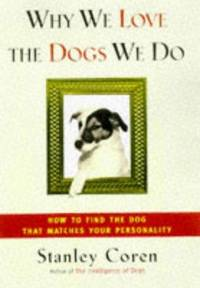 WHY WE LOVE THE DOGS WE DO: How to Find the Dog That Matches Your Personality