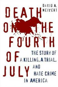 Death on the Fourth of July: The Story of a Killing, a Trial, and Hate Crime in Modern America