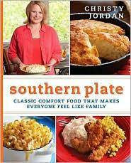 Southern Plate: Classic Comfort Food That Makes Everyone Feel Like Family by Christy Jordan - 2010-10-05