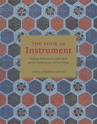 The Book as Instrument: Stephane Mallarme, the Artist's Book, and the Transformation of Print Culture