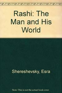 Rashi: The Man and His World by Esra Shereshevsky - First Edition - 1982 - from Three Geese In Flight Celtic Books (SKU: 9000271)