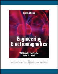 Engineering Electromagnetics 8th International edition by Hayt, William H., Buck, John A. (2011)...