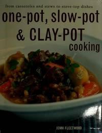 One-Pot, Slow-Pot  Clay-Pot Cooking