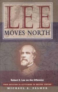Lee Moves North : Robert E. Lee on the Offensive