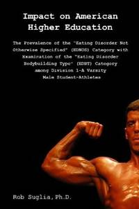 """Impact On American Higher Education: Prevalence Of The """"Eating Disorder Not Otherwise Specified"""" Category Among Male College Athletes."""