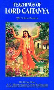 Teachings of Lord Chaitanya: A Treatise on Factual Spiritual Life (The Great classics of India)