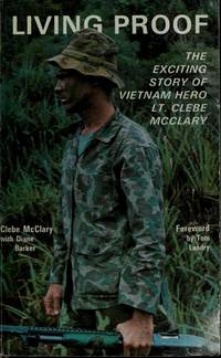 Living Proof: The Exciting Story of Vietnam Hero Lt. Clebe McClary