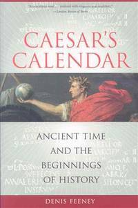 Cæsar's Calendar: Ancient Time and the Beginnings of History