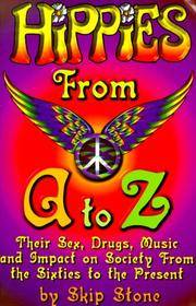 Hippies From A to Z: Their Sex, Drugs, Music and Impact From the Sixties to the Present