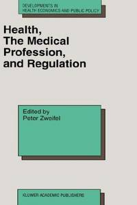 Health, the medical profession, and regulation. (Developments in health economics and public policy, 6)