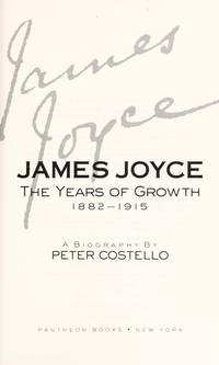 James Joyce: The Years of Growth: 1882-1915. [1st hardcover]