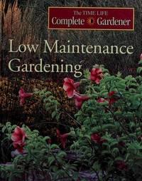 Low Maintenance Gardening (Time-Life Complete Gardener)