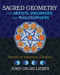 SACRED GEOMETRY FOR ARTISTS, DREAMERS AND PHILSOPHERS: Secrets Of Harmonic Creation (H)