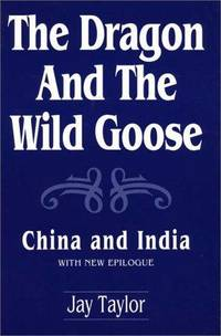 The Dragon and the Wild Goose: China and India, With New Epilogue (Contributions to Study of...