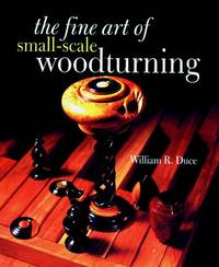The Fine Art of Small-Scale Woodturning