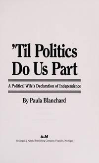 Til Politics Do Us Part : A Political Wife's Declaration Of Independence