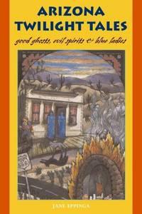 Arizona Twilight Tales: Good Ghosts, Evil Spirits & Blue Ladies (The Pruett Series)