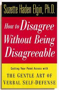 How to Disagree Without Being Disagreeable  Getting Your Point Across with  the Gentle Art of Verbal Self-Defense by  Suzette Haden Elgin - Hardcover - 1997 - from BookNest and Biblio.co.uk