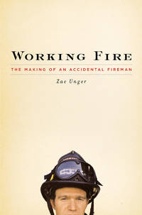 Working Fire : The Making of an Accidental Fireman