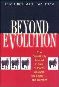Beyond Evolution: The Genetically Altered Future of Plants, Animals, the Earth...and Humans