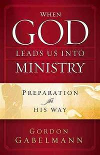 When God Leads Us Into Ministry: Preparation for His Way by  Gordon Gabelmann - Hardcover - 2009-12-09 - from Bacobooks (SKU: K-483-227)