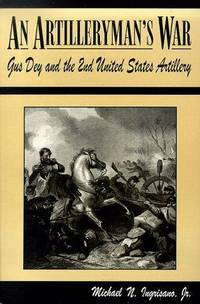 AN ARTILLERYMAN'S WAR: Gus Dey and the 2nd United States Artillery