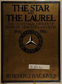 The Star and the Laurel: the Centennial History of Daimler, Mercedes, and Benz, 1886-1986 by  Beverly Rae Kimes - Hardcover - 1985 - from International Bookshop (SKU: 1047)