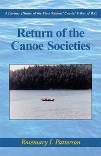 Return of the Canoe Societies: A History of the First Nations Coastal Tribes of B.C