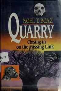 Quarry Closing in on the Missing Link by Noel T. Boaz - Hardcover - from Better World Books  (SKU: GRP121104096)